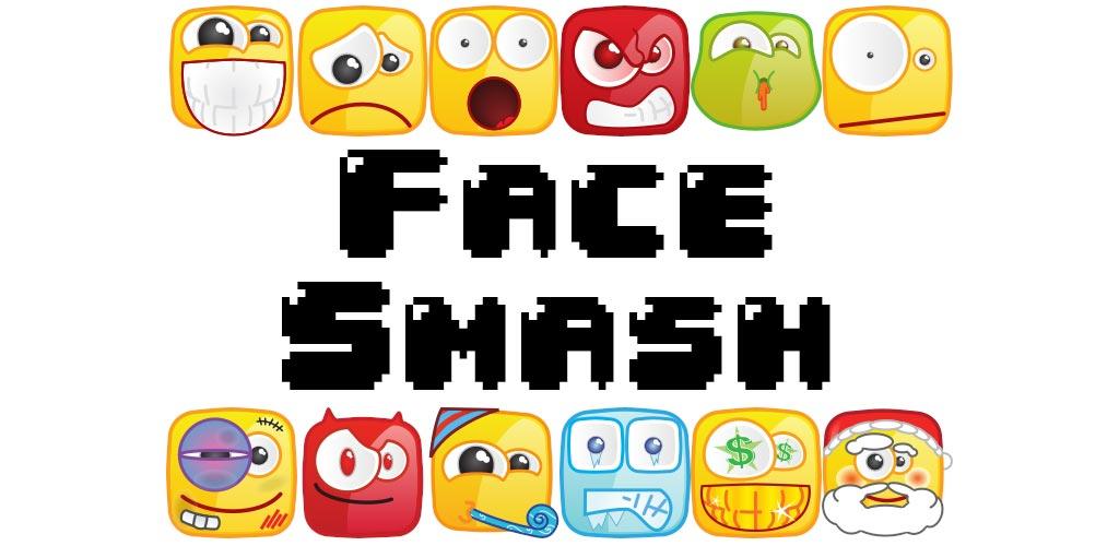 Face Smash